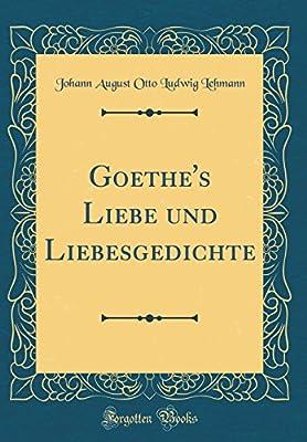 Goethes Liebe Und Liebesgedichte Classic Reprint By