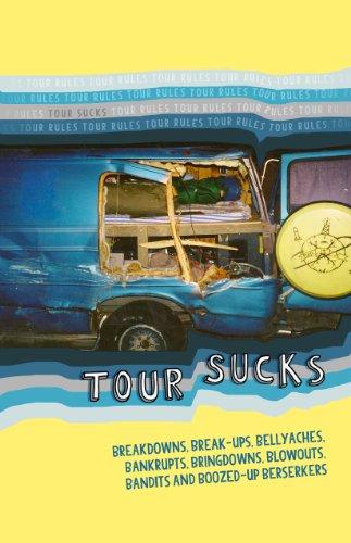 TOUR SUCKS: breakdowns, break-ups, bellyaches, bankrupts, bringdowns, blowouts, bandits and boozed-up berserkers
