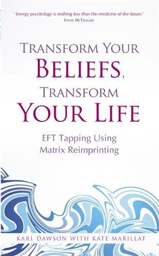 Transform Your Beliefs, Transform Your Life: EFT Tapping Using Matrix Reimprinting pdf epub