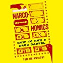 Narconomics: How to Run a Drug Cartel Hörbuch von Tom Wainwright Gesprochen von: Brian Hutchison