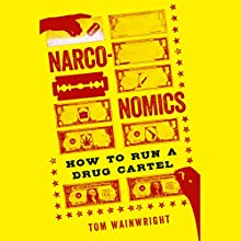Narconomics: How to Run a Drug Cartel Audiobook by Tom Wainwright Narrated by Brian Hutchison