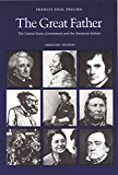The Great Father: The United States Government and the American Indians (Abridged Edition)