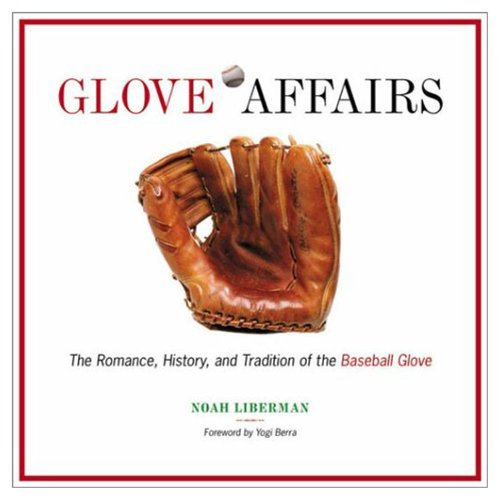 Glove Affairs: The Romance, History, and Tradition of the Baseball Glove