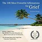 The 100 Most Powerful Affirmations for Grief: 2 Amazing Affirmative Bonus Books Included for Bereavement & Law of Attraction | Jason Thomas