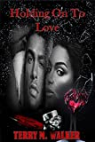 Holding Onto Love (Love Is Insanity Book 3)