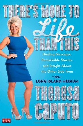 By Theresa Caputo There's More to Life Than This: Healing Messages, Remarkable Stories, and Insight About the Other Si (First Edition)
