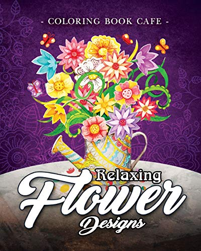 Pdf Crafts Relaxing Flower Designs: An Adult Coloring Book Featuring Beautiful Floral Designs for Stress Relief and Relaxation