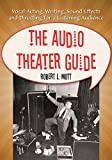 The Audio Theater Guide: Vocal Acting, Writing, Sound Effects and Directing for a Listening Audience