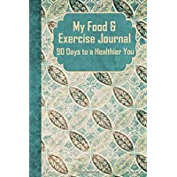 My Food and Exercise Journal: 90 Days to a Healthier You