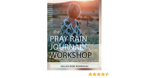Pray rain journaling workshop kindle edition by gillian rose pray rain journaling workshop kindle edition by gillian rose rodriguez religion spirituality kindle ebooks amazon fandeluxe Choice Image