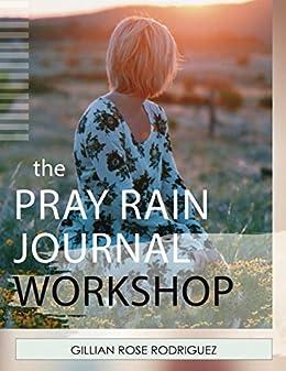 Pray rain journaling workshop kindle edition by gillian rose pray rain journaling workshop by rodriguez gillian rose fandeluxe Choice Image