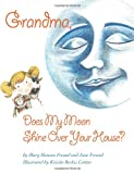 Grandma, Does My Moon Shine over Your House?, Mary Hansen Freund and Jane Freund, 1493762540