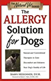 The Allergy Solution for Dogs: Natural and Conventional Therapies to Ease Discomfort and Enhance Your Dog's Quality of Life (The Natural Vet)