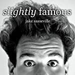Slightly Famous | Jake Sasseville