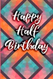 img - for Happy Half Birthday: Blank Lined 6x9 Journal Notebook - Beautiful Gift for Half Birthday Party for Female, Male, Friends and Family book / textbook / text book
