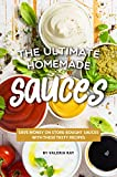The Ultimate Homemade Sauces: Save Money on Store-Bought Sauces with...