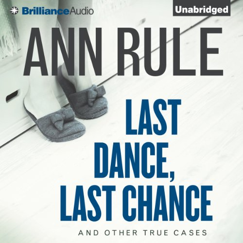 Last Dance, Last Chance, and Other True Cases: Ann Rule's Crime Files, Vol. 8 by Brilliance Audio