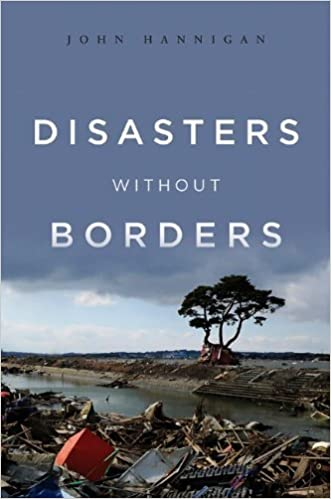 Book Disasters Without Borders: The International Politics of Natural Disasters by John Hannigan (2012-10-15)