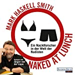 Naked at Lunch: Ein Nacktforscher in der Welt der Nudisten | Mark Haskell Smith