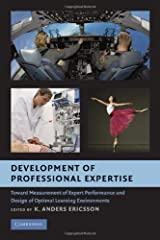 Development of Professional Expertise: Toward Measurement of Expert Performance and Design of Optimal Learning Environments Kindle Edition