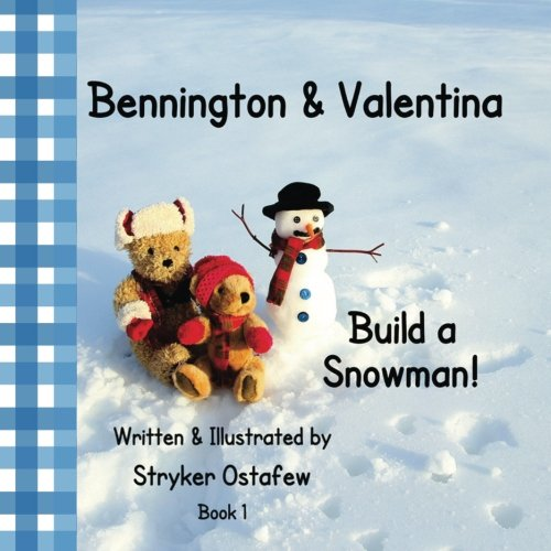Bennington and Valentina Build a Snowman (Bennington and Friends) (Volume 1)
