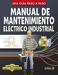 Manual de mantenimiento electrico industrial / Industrial electrical maintenance manual