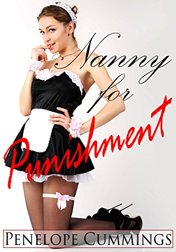 Nanny for Punishment (Older man younger woman, Spanking, Domestic Discipline) (Nanny Contract Book - Men Cumming And Women