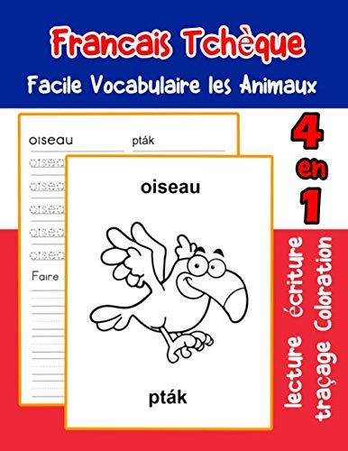 Francais Tchèque Facile Vocabulaire les Animaux: De base Français Tcheque fiche de vocabulaire pour les enfants a1 a2 b1 b2 c1 c2 ce1 ce2 cm1 cm2 ... une image en francais) (French Edition)