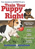 img - for The American Kennel Club's Train Your Puppy Right book / textbook / text book