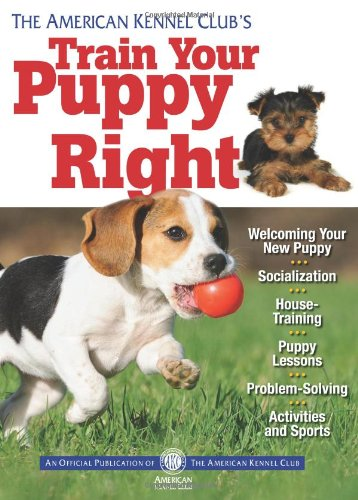 Kennel Club (The American Kennel Club's Train Your Puppy Right)