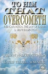 To Him That Overcometh: Reincarnation, The Law of Karma & Self-Realization