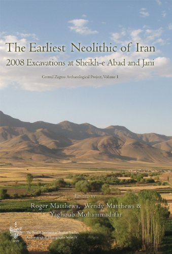 The Earliest Neolithic of Iran: 2008 Excavations at Sheikh-E Abad and Jani: Central Zagos Archaeological Project, Volume 1 (British Institute of Persian Studies, Archaeological Monograph Series)