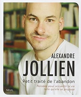 Petit traité de l'abandon : pensées pour accueillir la vie telle qu'elle se propose, Jollien, Alexandre