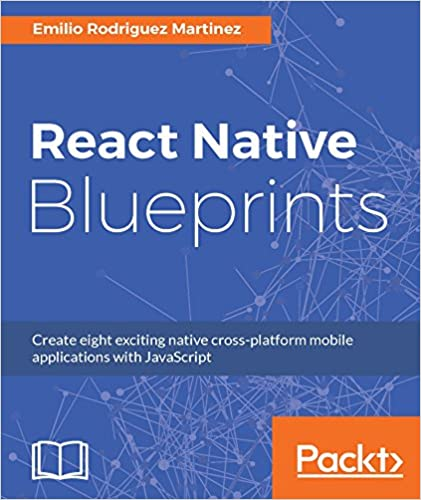 Amazon react native blueprints create eight exciting native react native blueprints create eight exciting native cross platform mobile applications with javascript 1st edition kindle edition malvernweather