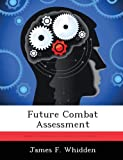 Future Combat Assessment, James F. Whidden, 1288310943