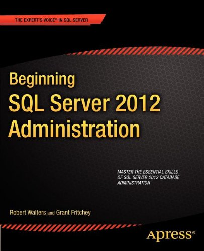 Beginning SQL Server 2012 Administration by Grant Fritchey , Robert Walters, Publisher : Apress