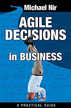 Agile Project Management : Agile Decisions - Driving Effective Agile Decisions in Business (Agile Business Leadership Book 3) by [Nir, Michael]