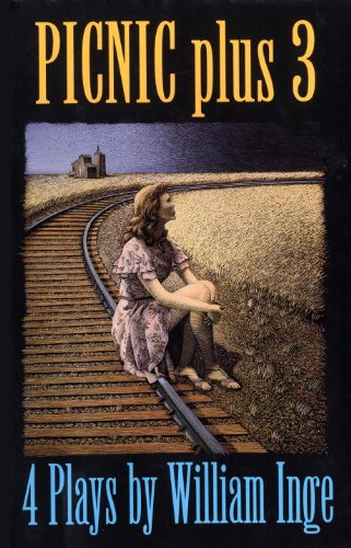 Picnic Plus 3 : 4 Plays by William Inge - Come Back, Little Sheba; Picnic; Bus Stop; The Dark at the Top of the Stairs Dark Stairs
