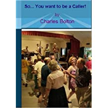 So You Want To Be A Caller: An introductory treatise about the art of calling at Folk Dances