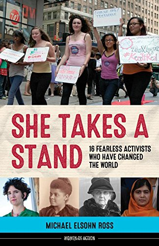 She Takes a Stand: 16 Fearless Activists Who Have Changed the World (Women of Action)