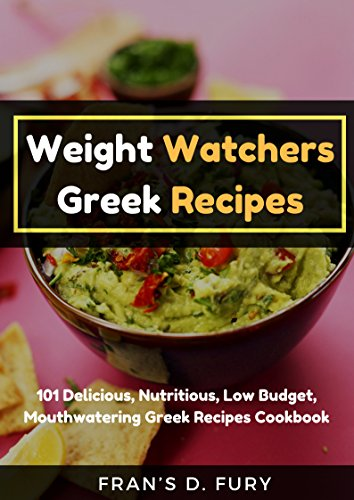 Weight Watchers Greek Recipes:  101 Delicious, Nutritious, Low Budget, Mouthwatering Greek Recipes Cookbook by Fran's D. Fury