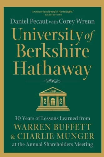 University of Berkshire Hathaway: 30 Years of Lessons Learned from Warren Buffett & Charlie Munger at the Annual Shareholders Meeting cover