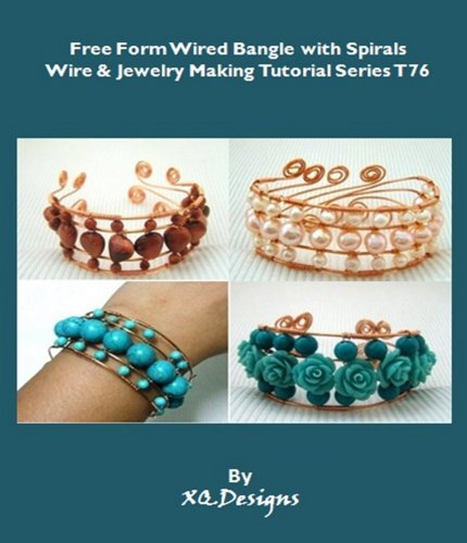 Free Form Wired Bangle with Spirals (Wire & Jewelry Making Tutorial Series Book (Freeform Wire)