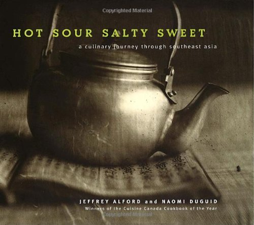 Hot Sour Salty Sweet : A Culinary Journey Through Southeast Asia (Indian Hot And Sour Soup Recipe Vegetarian)