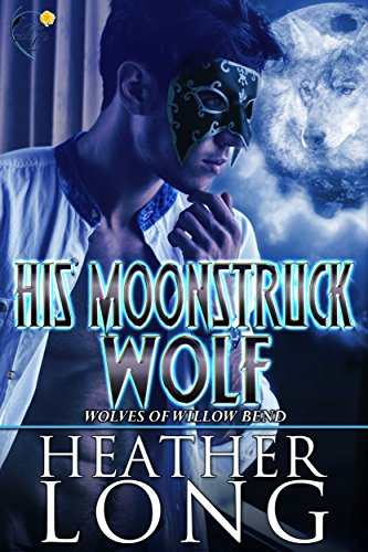 His Moonstruck Wolf: Wolves of Willow Bend 10.5 -