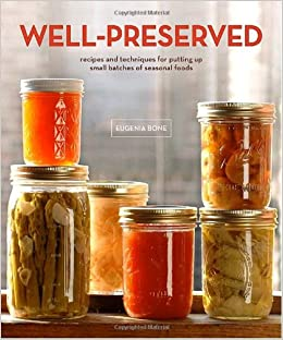 Well preserved recipes and techniques for putting up small well preserved recipes and techniques for putting up small batches of seasonal foods eugenia bone 9780307405241 amazon books forumfinder Choice Image