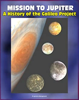 Mission to Jupiter: A History of the Galileo Project ...