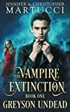 The Vampire Extinction: Greyson Undead (Book 1) (Volume 1) by  Jennifer Martucci in stock, buy online here