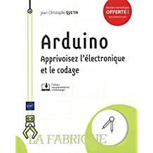 Arduino : Apprivoisez l'électronique et le codage