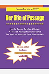 Her Rite of Passage: How To Design, Develop and Deliver A Rites of Passage Program Geared for African-American Teen and Tween Girls Paperback